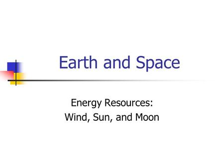 Earth and Space Energy Resources: Wind, Sun, and Moon.