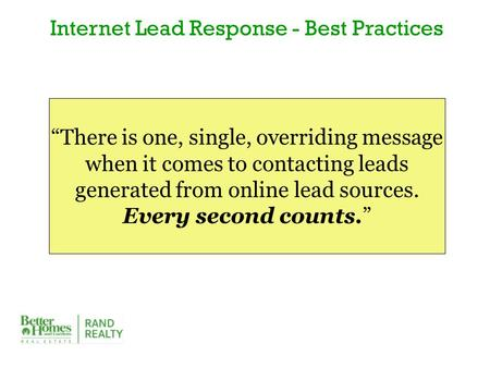 """There is one, single, overriding message when it comes to contacting leads generated from online lead sources. Every second counts."" Internet Lead Response."
