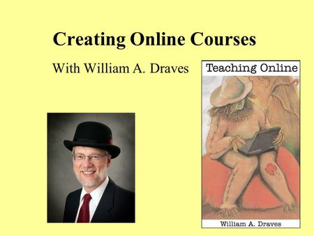 Creating Online Courses With William A. Draves.