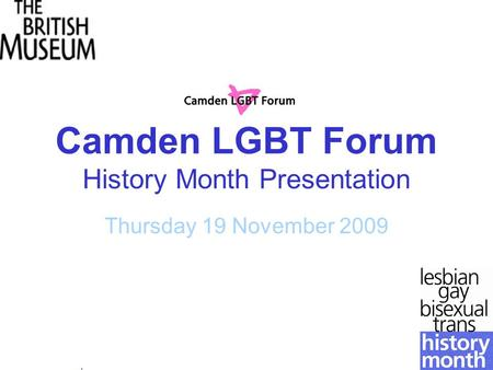 Camden LGBT Forum History Month Presentation Thursday 19 November 2009 Camden LGBT Forum.