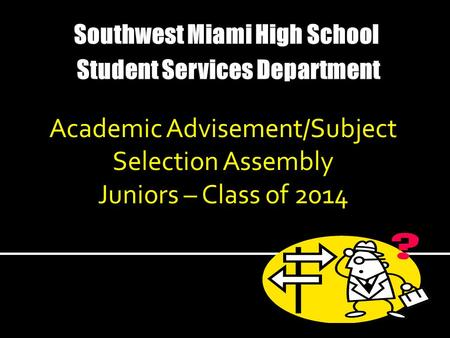 Academic Advisement/Subject Selection Assembly Juniors – Class of 2014.