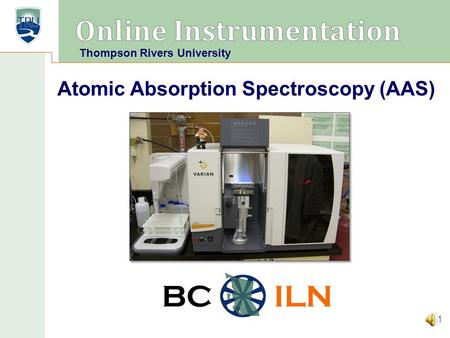 BC ILN Atomic Absorption Spectroscopy (AAS) 1 Thompson Rivers University.