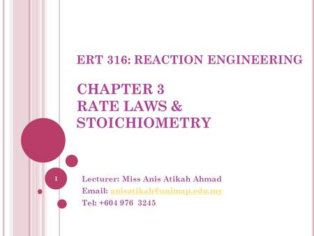 ERT 316: REACTION ENGINEERING CHAPTER 3 RATE LAWS & STOICHIOMETRY