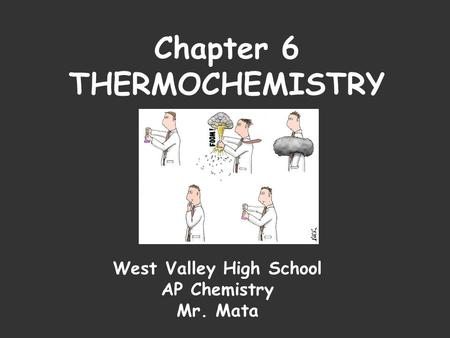 Chapter 6 THERMOCHEMISTRY West Valley High School AP Chemistry Mr. Mata.