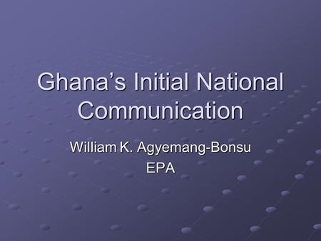 Ghana's Initial National Communication William K. Agyemang-Bonsu EPA.