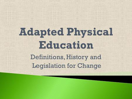 Definitions, History and Legislation for Change  Individuals with disabilities are restricted by access, opportunity and attitudes.