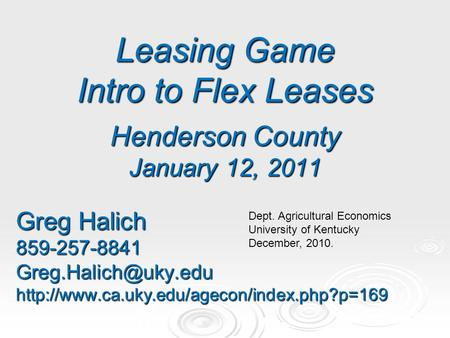 Leasing Game Intro to Flex Leases Henderson County January 12, 2011 Greg Halich