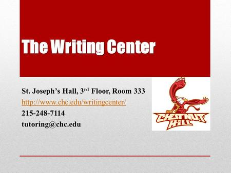 The Writing Center St. Joseph's Hall, 3 rd Floor, Room 333  215-248-7114
