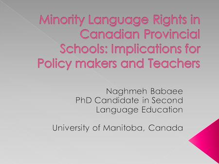  Background  Two questions to think about  The historical, sociopolitical and educational contexts in Canada  Minority language rights challenges.