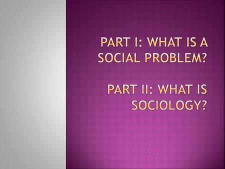 " Social Problem: a social condition that has negative consequences for individuals, our social world, or our physical world  The ""objective"" reality."