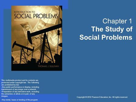 Copyright © 2012 Pearson Education, Inc. All rights reserved. Chapter 1 The Study of Social Problems This multimedia product and its contents are protected.