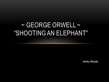 "~ George Orwell ~ ""Shooting an Elephant"""
