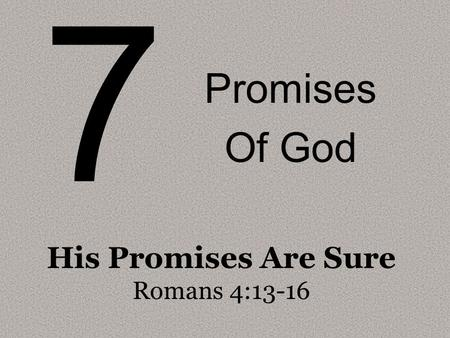 7 Promises Of God His Promises Are Sure Romans 4:13-16.