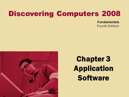 Discovering Computers 2008 Fundamentals Fourth Edition Chapter 3 Application Software.