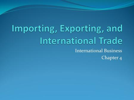 International Business Chapter 4. Independent Practice Research the U.S. Customs and Border Protection Department Examine and explain 2 regulations regarding.