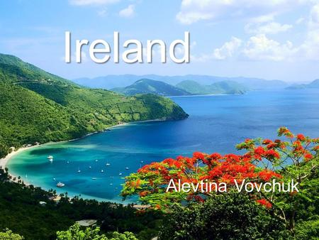 Ireland Alevtina Vovchuk. Holidays in Ireland mean many castles, fortresses and ancient churches, which keep the memory of centuries-old history of.