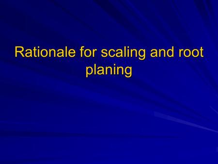 Rationale for scaling and root planing