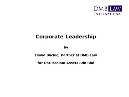 Corporate Leadership by David Buckle, Partner at DMB Law for Darussalam Assets Sdn Bhd.