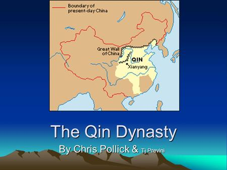 The Qin Dynasty By Chris Pollick & Tj Previni. Dates & Leaders Date of Rule –221 to 206 BC Leaders (Emperors) –Qin Shihuang from 221-210 BC –Qin Er Shi.