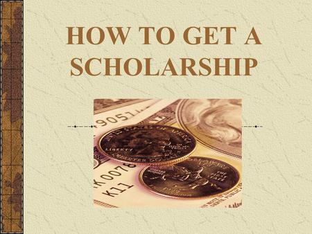 HOW TO GET A SCHOLARSHIP. DID YOU KNOW? DID YOU KNOW? According to the National Commission on Student Financial Assistance, $7 billion is available for.