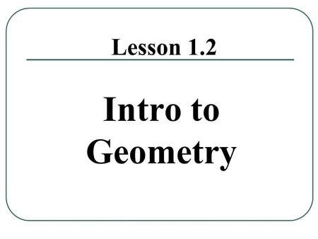 Lesson 1.2 Intro to Geometry.