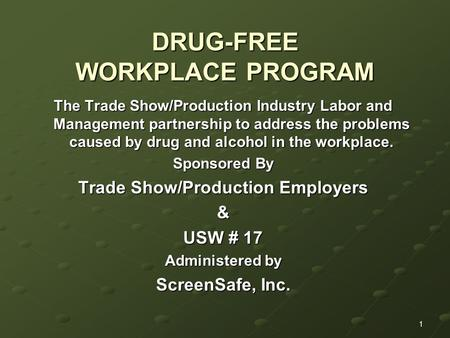 1 DRUG-FREE WORKPLACE PROGRAM The Trade Show/Production Industry Labor and Management partnership to address the problems caused by drug and alcohol in.