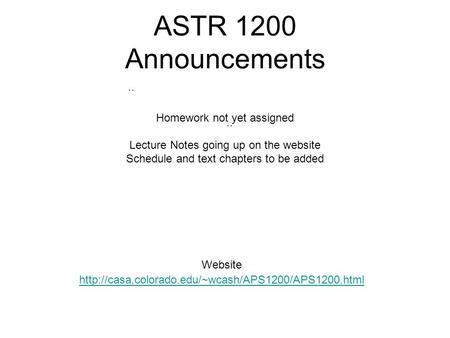 ASTR 1200 Announcements Website  Homework not yet assigned Lecture Notes going up on the website.