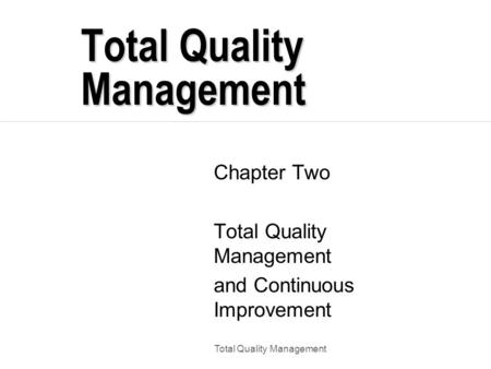 Total Quality Management Chapter Two Total Quality Management and Continuous Improvement.
