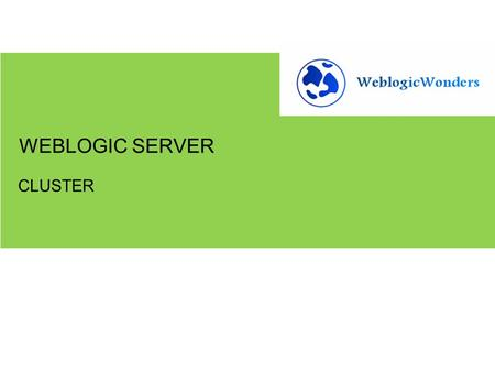 CLUSTER WEBLOGIC SERVER. 1.Creating clusters and understanding its concept GETTING STARTED.