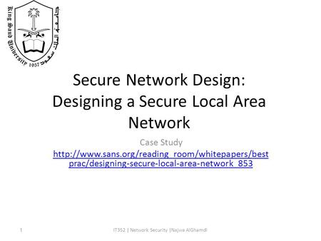 Secure Network Design: Designing a Secure Local Area Network IT352 | Network Security |Najwa AlGhamdi1 Case Study