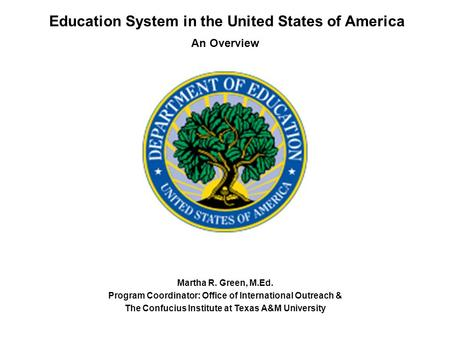 Education System in the United States of America An Overview Martha R. Green, M.Ed. Program Coordinator: Office of International Outreach & The Confucius.