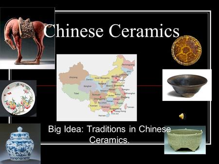 Chinese Ceramics Big Idea: Traditions in Chinese Ceramics.