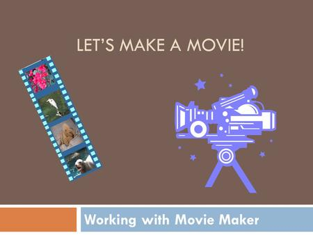 Working with Movie Maker LET'S MAKE A MOVIE!. Why Use Movies?  Video has a special power for kids  Video is COOL!  Another way to show learning  Good.