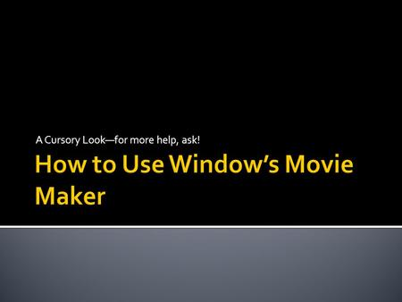 A Cursory Look—for more help, ask!.  Find Window's Movie Maker and open it  It looks like this: