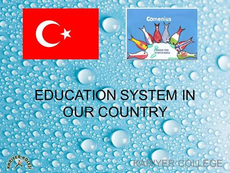 EDUCATION SYSTEM IN OUR COUNTRY KARIYER COLLEGE. In our country, education is carried out as private and public schools and both of two start for education.