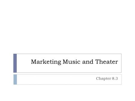 Marketing Music and Theater Chapter 8.3. Today's Music  The media used for recording and playing back music and the channels of distribution continue.