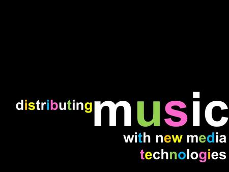 Music distributing with new media technologies. learning outcomes Describe the current state of the music industry from an industrial perspective. Outline.