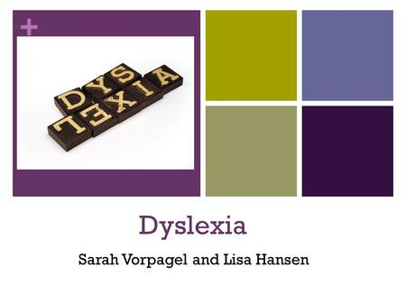+ Dyslexia Sarah Vorpagel and Lisa Hansen. + Characteristics of dyslexia Common Characteristics Difficulties: Learning and organizing speech Learning.