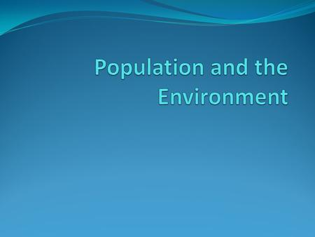 Socio-economic causes of our environmental problems IPAT Impact = Population * Affluence * Technology Impact: environmental harm Population: # of people.