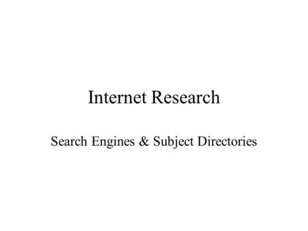 Internet Research Search Engines & Subject Directories.