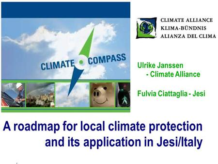 - the concept - the scope - the support - the process - the promoters A roadmap for local climate protection and its application in Jesi/Italy Ulrike Janssen.