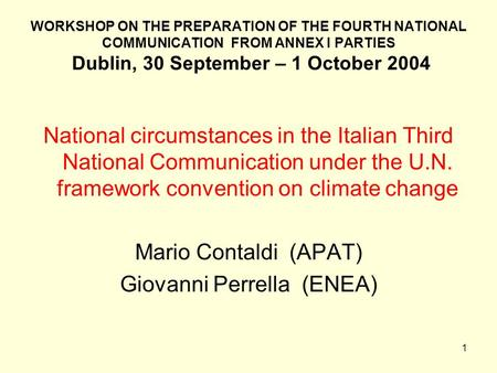 1 WORKSHOP ON THE PREPARATION OF THE FOURTH NATIONAL COMMUNICATION FROM ANNEX I PARTIES Dublin, 30 September – 1 October 2004 National circumstances in.