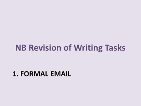 1. FORMAL EMAIL NB Revision of Writing Tasks. You have read the advertisement below in a magazine. You're very interested in attending an intensive.