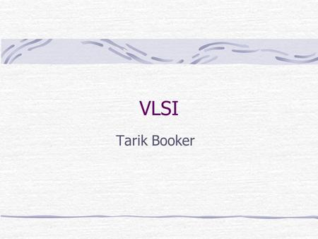 VLSI Tarik Booker. VLSI? VLSI – Very Large Scale Integration Refers to the many fields of electrical and computer engineering that deal with the analysis.