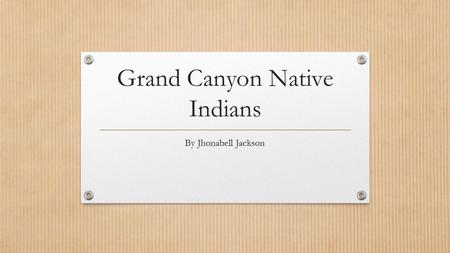 Grand Canyon Native Indians By Jhonabell Jackson.