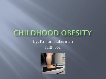 By: Kristin Haberman Hlth 361.  Obesity is a term used to describe a condition in which ratio of body fat to total body mass is higher than accepted.