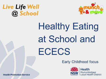 Healthy Eating at School and ECECS Health Promotion Service Early Childhood focus.