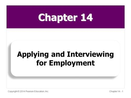 Chapter 14 Copyright © 2014 Pearson Education, Inc.Chapter 14 - 1 Applying and Interviewing for Employment.