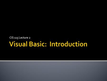CIS 115 Lecture 2.  Visual Studio 2005 Professional Edition (Requires Windows XP Pro)  MSDN Library for Visual Studio 2005 Available from MSDNAA.