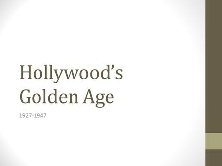 Hollywood's Golden Age 1927-1947. Key Features From silent to sound production Consolidation of the studio system Establishing an official regulatory.